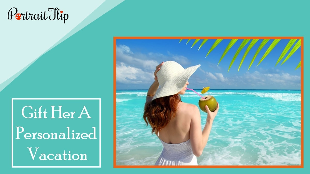 Gift her a personalized vacation