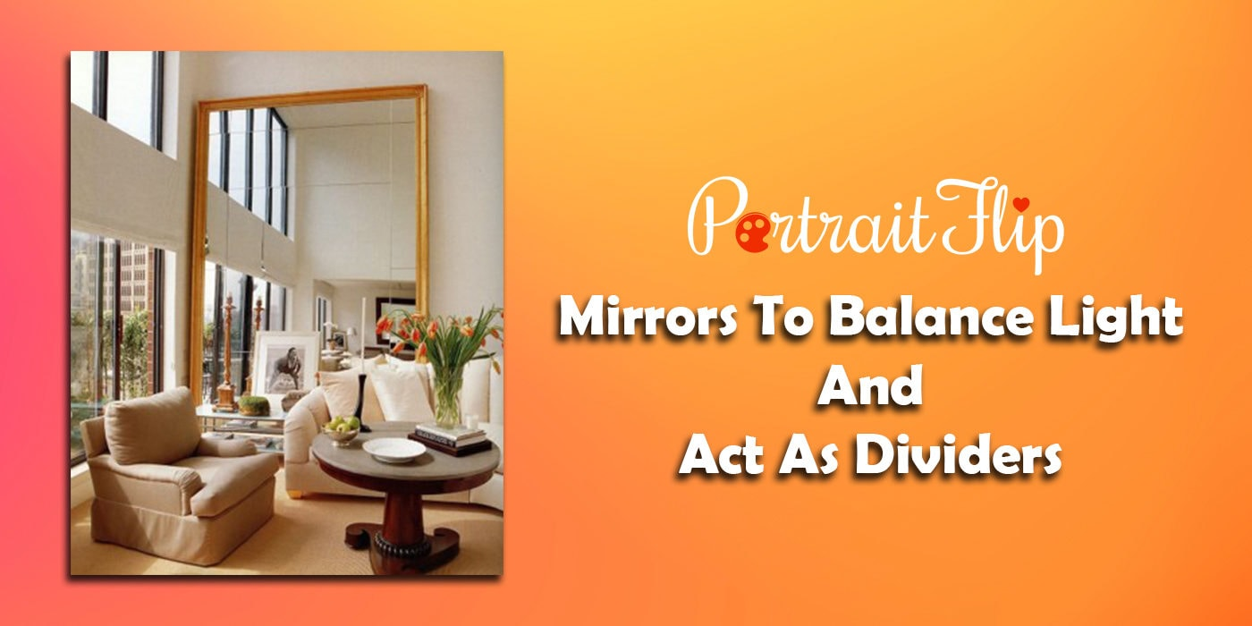 mirrors to balance light and act as dividers