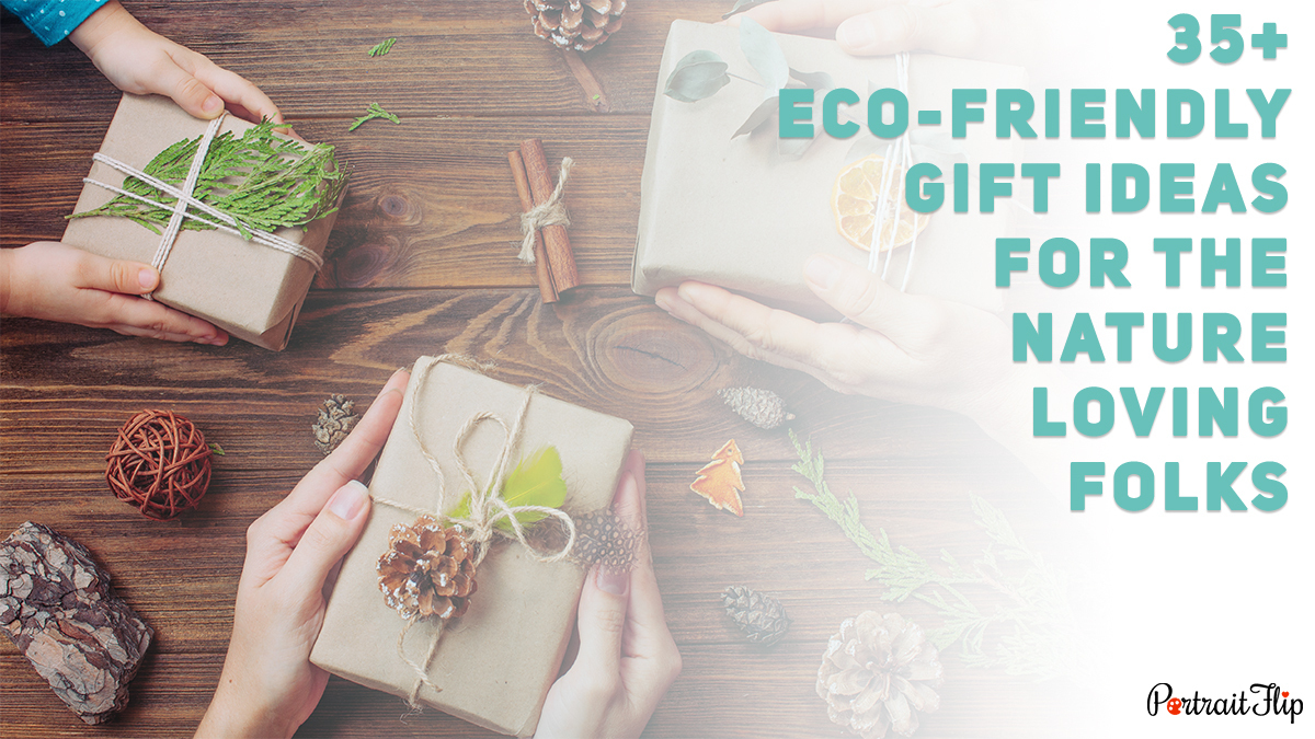 A list of 35+ Eco-Friendly Gift Ideas For The Nature-Loving Folks Portraitflip