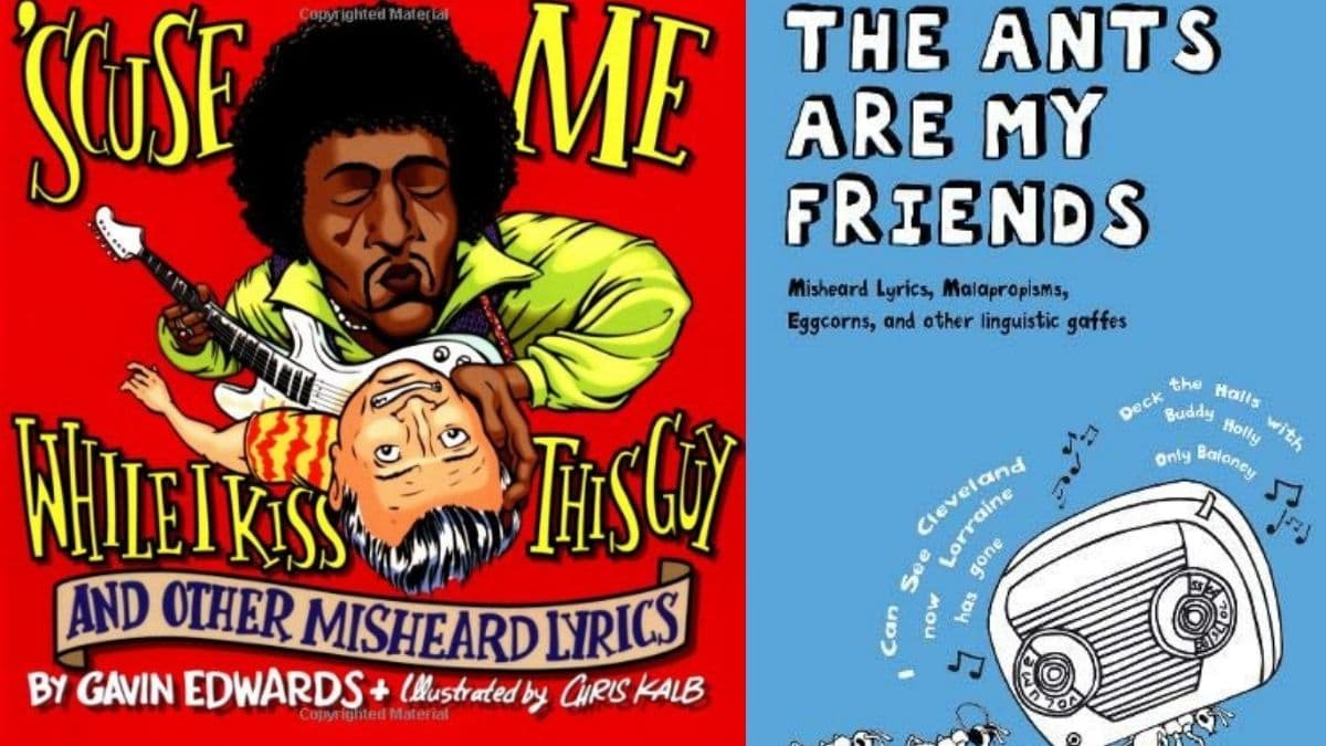 On left: Scuse Me While I Kiss This Guy: And Other Misheard Lyrics book. On the right: The ants are my friend misheard lyrics book.