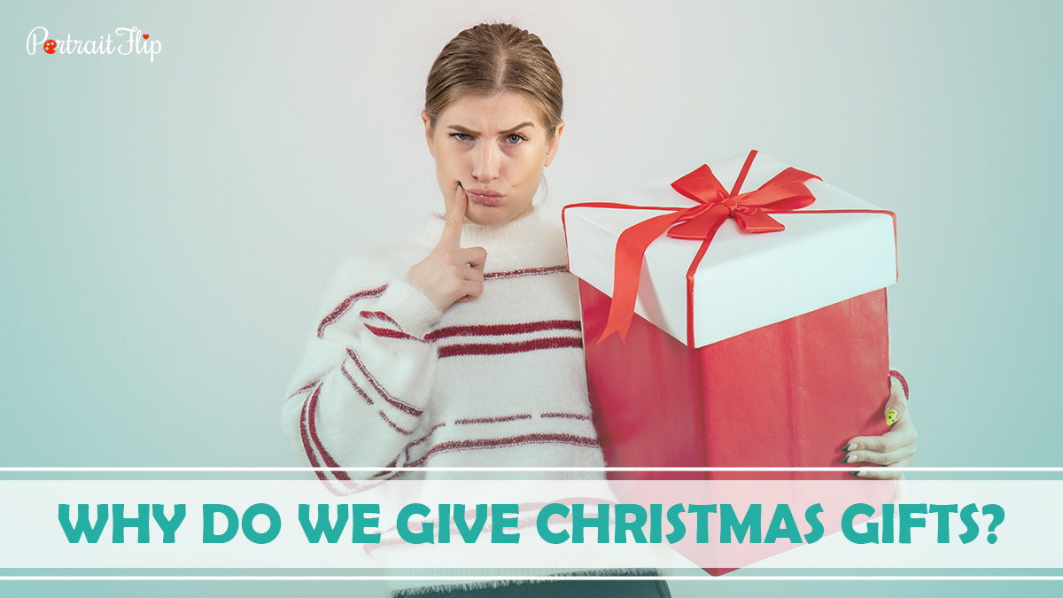 Why Do We Give Christmas gifts? A girl in a sweatshirt holding a gift box of Christmas and thinking.
