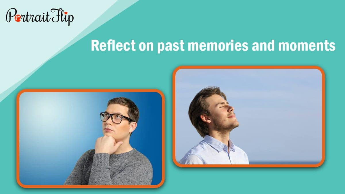 Reflect on past memories and moments
