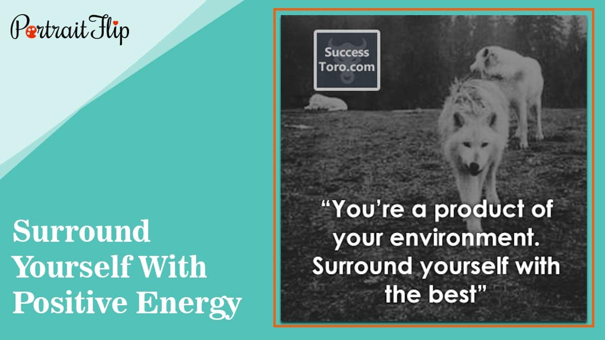Surround yourself with positive energy